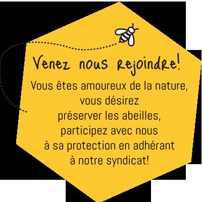 Vous êtes amoureux de la nature, vous désirez préserver les abeilles, participez avec nous à sa protection en adhérant à notre syndicat!